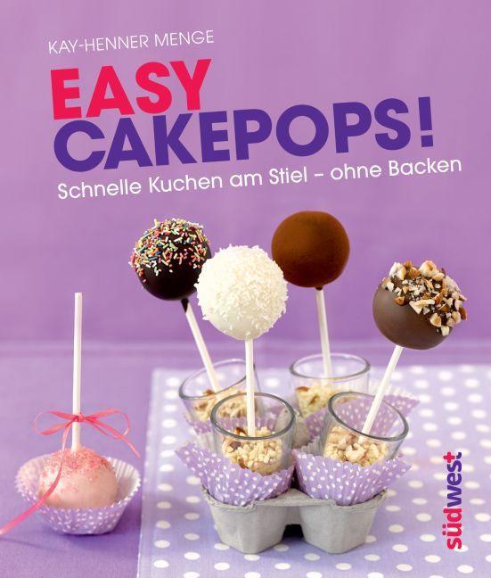 Easy Cakepops! von Kay-Henner Menge
