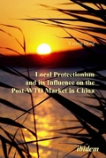 Local Protectionism and its Influence on the Post-WTO Market in China (engl. Ausgabe)